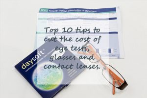 Top 10 tips to cut cost of glasses contact lenses and eye tests