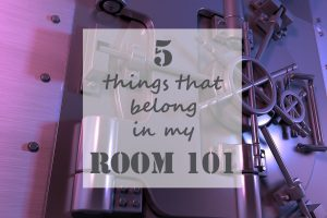 5 things that belong in my Room 101