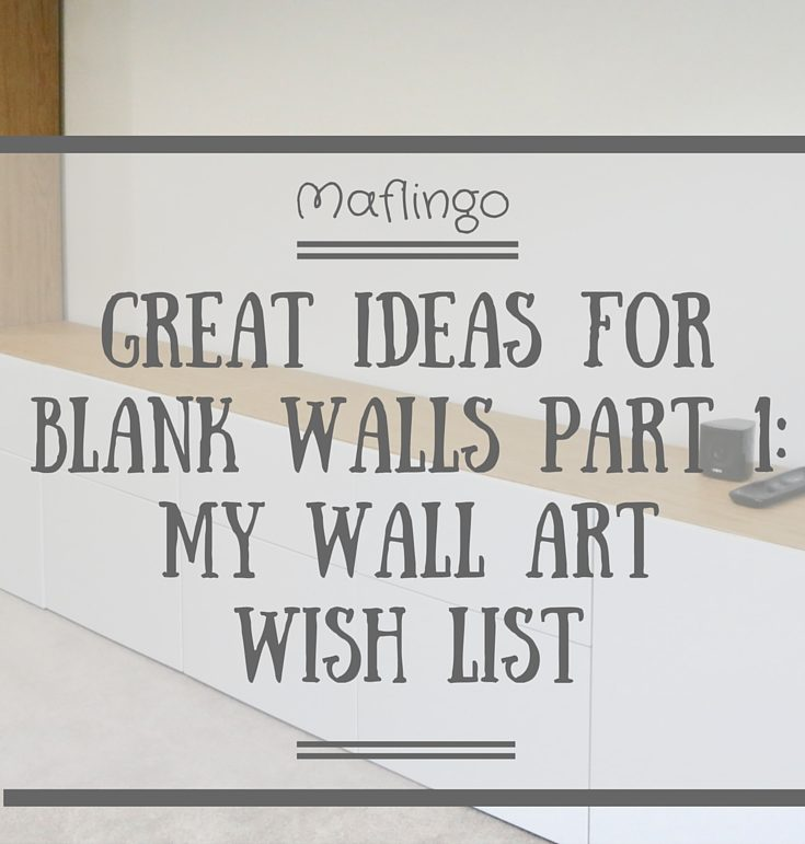 Great ideas for blank walls part 1: my wall art wish list.