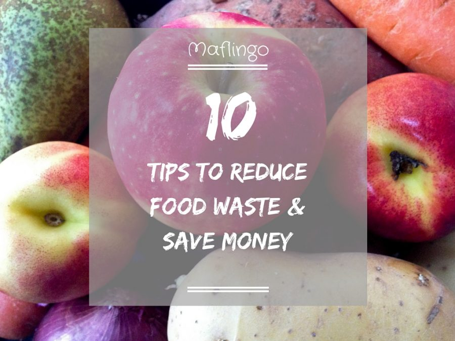 10 tips to reduce food waste & save money.