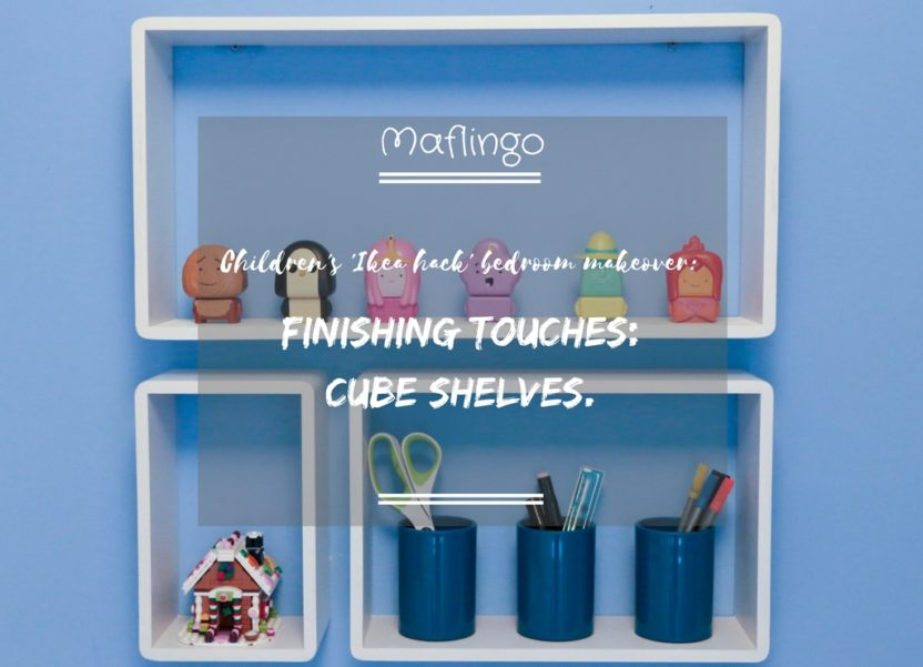 Children's 'Ikea Hack' bedroom makeover finishing touches: Cube shelves.