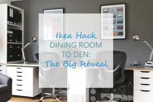 Test overlay: Ikea Hack Dining room to den: the big reveal