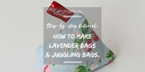Step-by-step tutorial of how to make lavender bags and juggling bags including accompanying vlog on Emily Leary's A Mummy Too Youtube channel